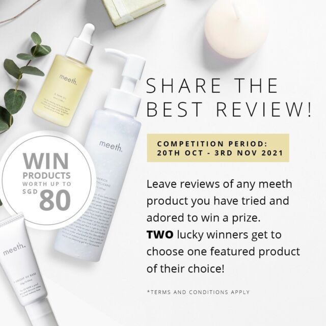 SHARE THE BEST REVIEW AND WIN A PRIZE!  Leave reviews on any meeth product you have tried and adored to win your choice of Morerich Smoothcleans, & Skin Oil, or F Bright UV Base.  The promotion period is from 20 Oct to 3 Nov 2021. A total of two winners will be selected based on the quality and quantity of their reviews.   * Only those with a Singapore address are eligible.  * Terms and conditions apply  To learn more, See link in bio